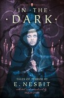 In The Dark: Tales Of Terror By E. Nesbit (collins Chillers)