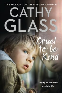 Book Cruel To Be Kind: Saying No Can Save A Child's Life by Cathy Glass