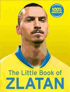 The Little Book Of Zlatan by Malcolm Olivers