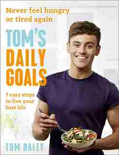 Tom's Daily Goals: Never Feel Hungry Or Tired Again by Tom Daley