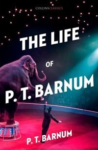 The Life Of P.t. Barnum (collins Classics) by P. T. Barnum