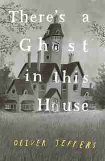There's a Ghost in this House by Oliver Jeffers