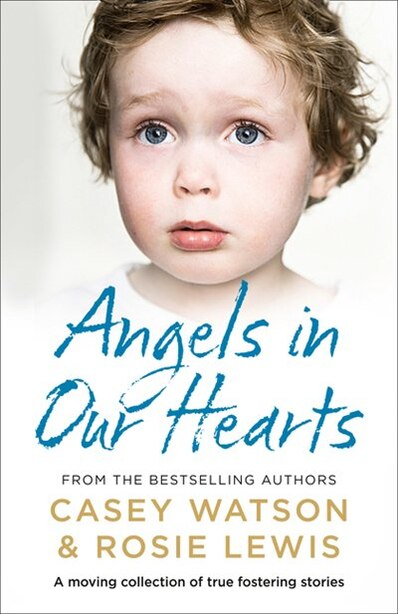 Angels In Our Hearts: A Moving Collection Of True Fostering Stories by Rosie Lewis