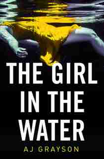 The Girl In The Water by A J Grayson
