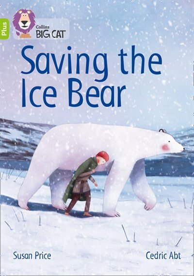 Saving The Ice Bear: Band 11+/lime Plus (collins Big Cat) by Susan Price