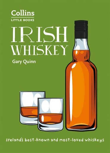 Irish Whiskey: Ireland's Best-known And Most-loved Whiskeys (collins Little Books) by Gary Quinn
