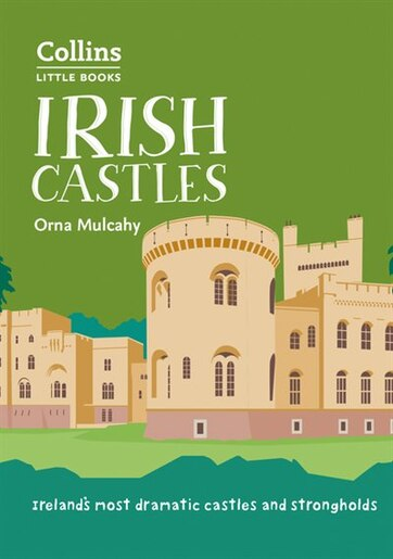 Irish Castles: Ireland's Most Dramatic Castles And Strongholds (collins Little Books) by Orna Mulcahy