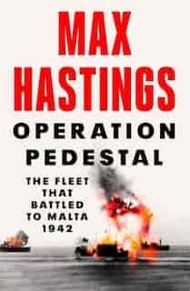Operation Pedestal: The Fleet That Battled To Malta 1942 by Max Hastings