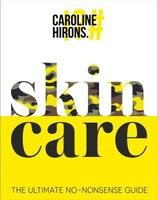 Skincare: The Ultimate No-nonsense Guide: The ultimate no-nonsense guide