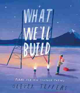 What We'll Build: Plans For Our Together Future: Plans for Our Together Future by Oliver Jeffers