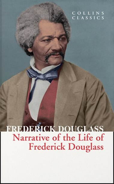 Narrative Of The Life Of Frederick Douglass (collins Classics) by Frederick Douglass