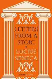 Letters From A Stoic (collins Classics) by Lucius Seneca