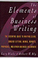 Elements Of Business Writing: A Guide To Writing Clear, Concise Letters, Mem by Gary Blake