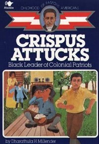 Book Crispus Attucks: Black Leader of Colonial Patriots by Dharathula H. Millender