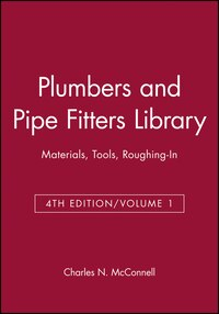 Plumbers and Pipe Fitters Library, Volume 1: Materials, Tools, Roughing-In