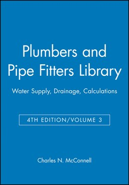 Book Plumbers and Pipe Fitters Library, Volume 3: Water Supply, Drainage, Calculations by Charles N. McConnell