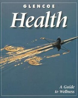 Book Glencoe Health, A Guide to Wellness, Student Edition by McGraw-Hill Education