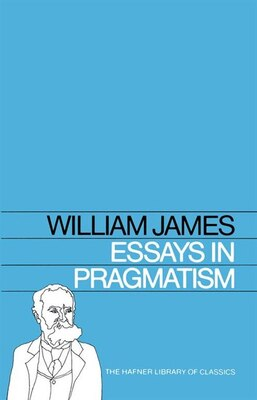 Book Essays in Pragmatism by William James