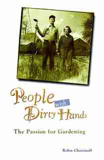 People with Dirty Hands: The Passion for Gardening by Robin Chotzinoff
