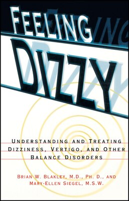 Book Feeling Dizzy: Understanding and Treating Vertigo, Dizziness, and Other Balance Disorders by Brian W. Blakley