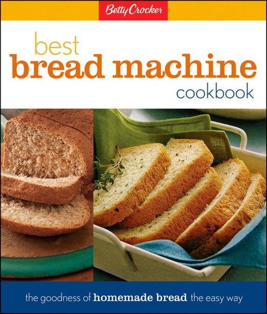 Betty Crocker Best Bread Machine Cookbook: The Goodness of Homemade Bread the Easy Way by Lois L Betty Crocker