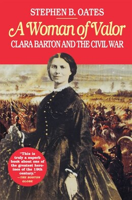 Book Woman Of Valor: Clara Barton and the Civil War by Stephen B. Oates