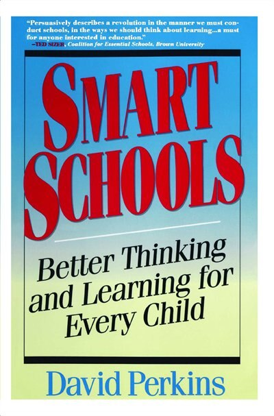 Smart Schools: From Training Memories to Educating Minds by David Perkins