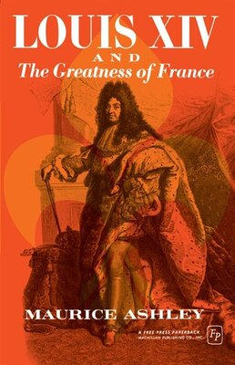 Book Louis Xiv And The Greatness Of France by Maurice P. Ashley