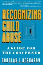 Recognizing Child Abuse: A Guide For The Concerned