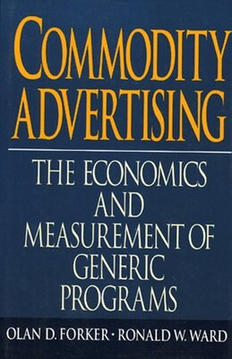 Book Commodity Advertising: The Economics and Measurement of Generic Programs by Olan Forker