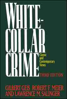 White-Collar Crime: Offenses in Business, Politics, and the Professions, 3rd ed by Gilbert Geis