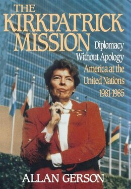 Book Kirkpatrick Mission (Diplomacy Wo Apology Ame at the United Nations 1981 to 85 by Gerson
