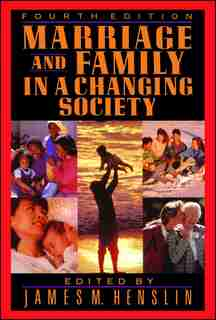 Marriage and Family in a Changing Society, 4th Ed by James M. Henslin