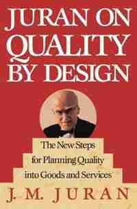 Juran on Quality by Design: The New Steps for Planning Quality into Goods and Services by J. M. Juran