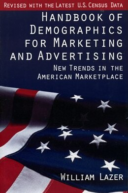 Book Handbook of Demographics for Marketing and Advertising: New Trends in the American Marketplace by William Lazer