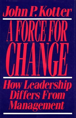 Book Force For Change: How Leadership Differs from Management by John P. Kotter