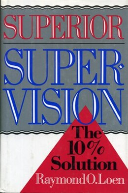 Book Superior Supervision: The 10% Solution by Raymond O. Loen