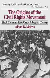 Origins of the Civil Rights Movements by Aldon D. Morris
