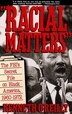 Racial Matters: The FBI's Secret File on Black America, 1960-1972 by Kenneth O'Reilly