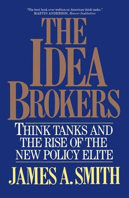 Book Idea Brokers: Think Tanks And The Rise Of The New Policy Elite by James A. Smith