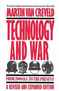 Technology and War: From 2000 B.C. to the Present by Martin Van Creveld