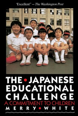Book The Japanese Educational Challenge: A Commitment to Children by Merry White