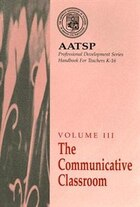 The Communicative Classroom: Aatsp Professional Development Series Handbook Vol. Iii