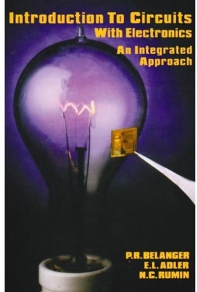 Introduction to Circuits with Electronics: An Integrated Approach by P. R. Belanger