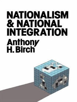 Book Nationalism and National Integration by Anthony H. Birch