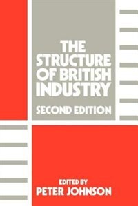 Book The Structure Of British Industry by Peter Johnson