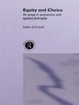Book Equity and Choice: An Essay in Economics and Applied Philosophy by Julian Le Grand