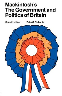 Book Mackintosh's The Government and Politics of Britain by Peter G. Richards