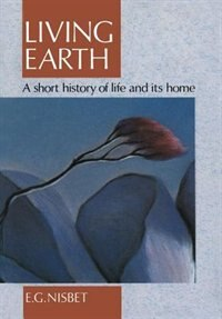 Book Living Earth: A Short History of Life and Its Home by Evan G. Nisbet