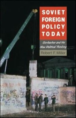Book Soviet Foreign Policy Today: Gorbachev and the New Political Thinking by Robert F. Miller